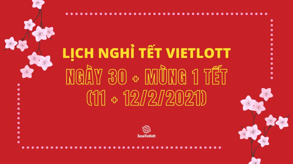 Lịch nghỉ Tết xổ số Vietlott năm Tân Sửu 2021