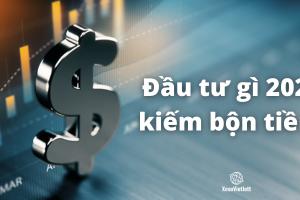 kênh đầu tư 2021 kiếm bộn tiền